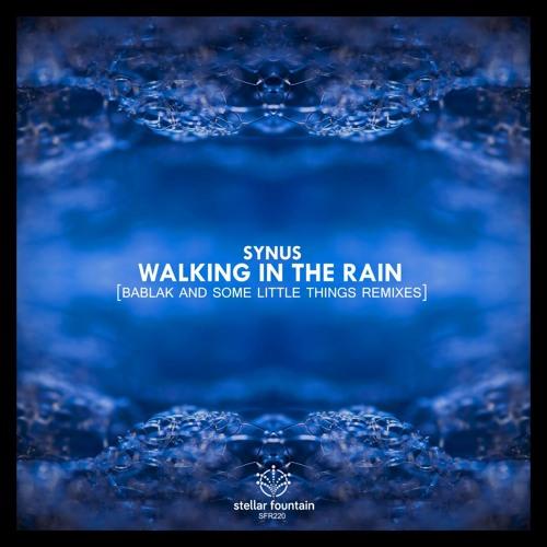 Synus - Walking In The Rain (Stellar Fountain)
