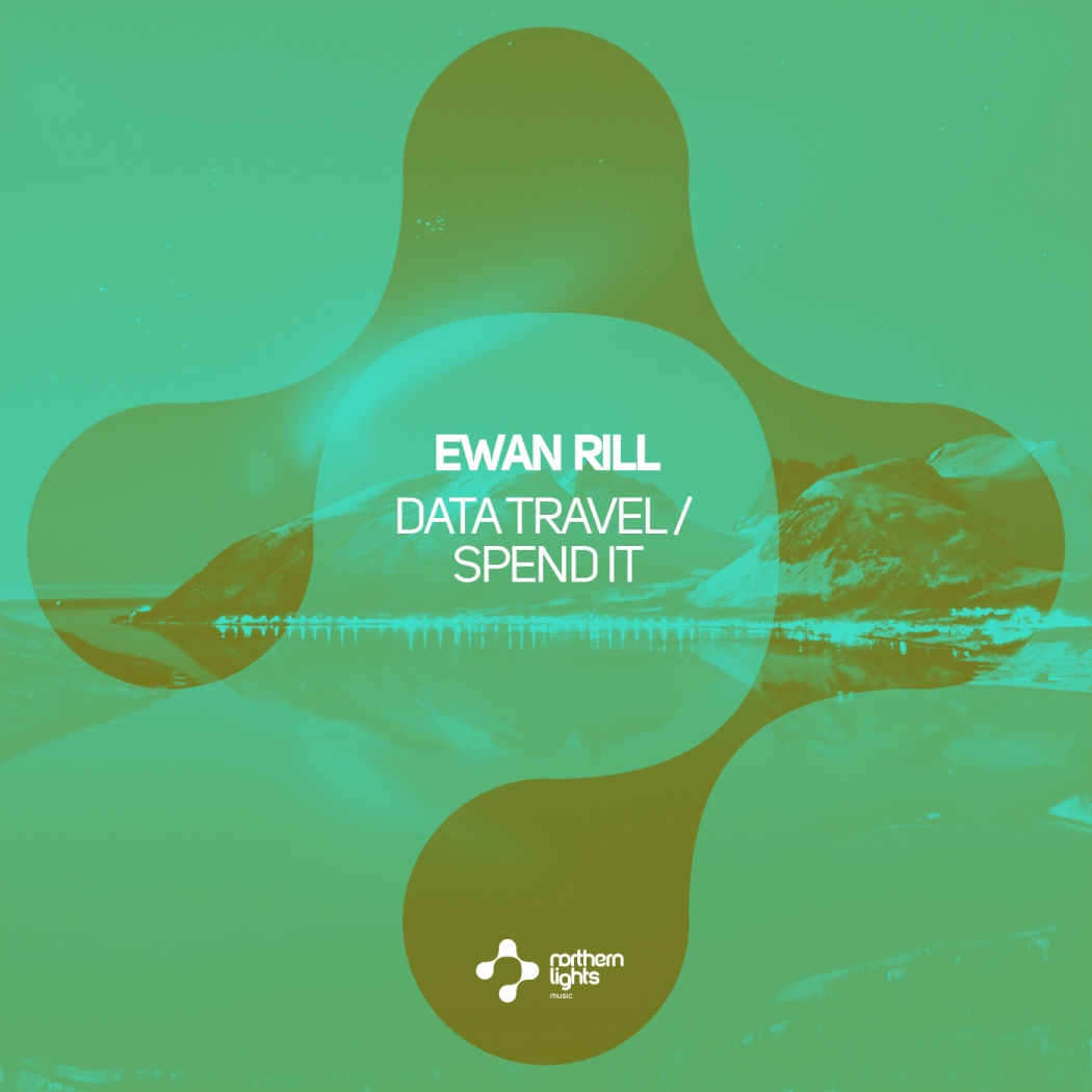 Ewan Rill - Data Travel / Spend It (Northern Lights Music)