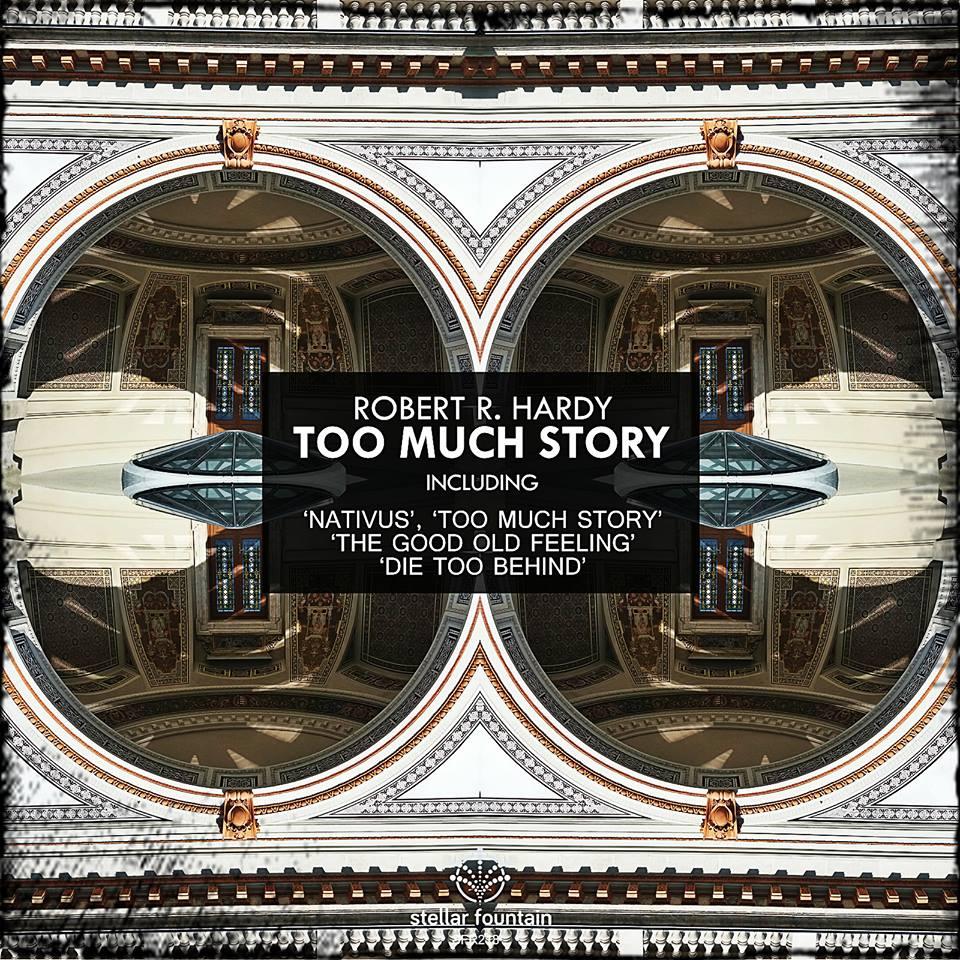 Robert R. Hardy - Too Much Story EP (Stellar Fountain)