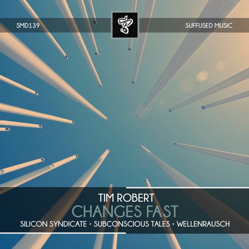 Tim Robert - Changes Fast EP (Suffused Music)