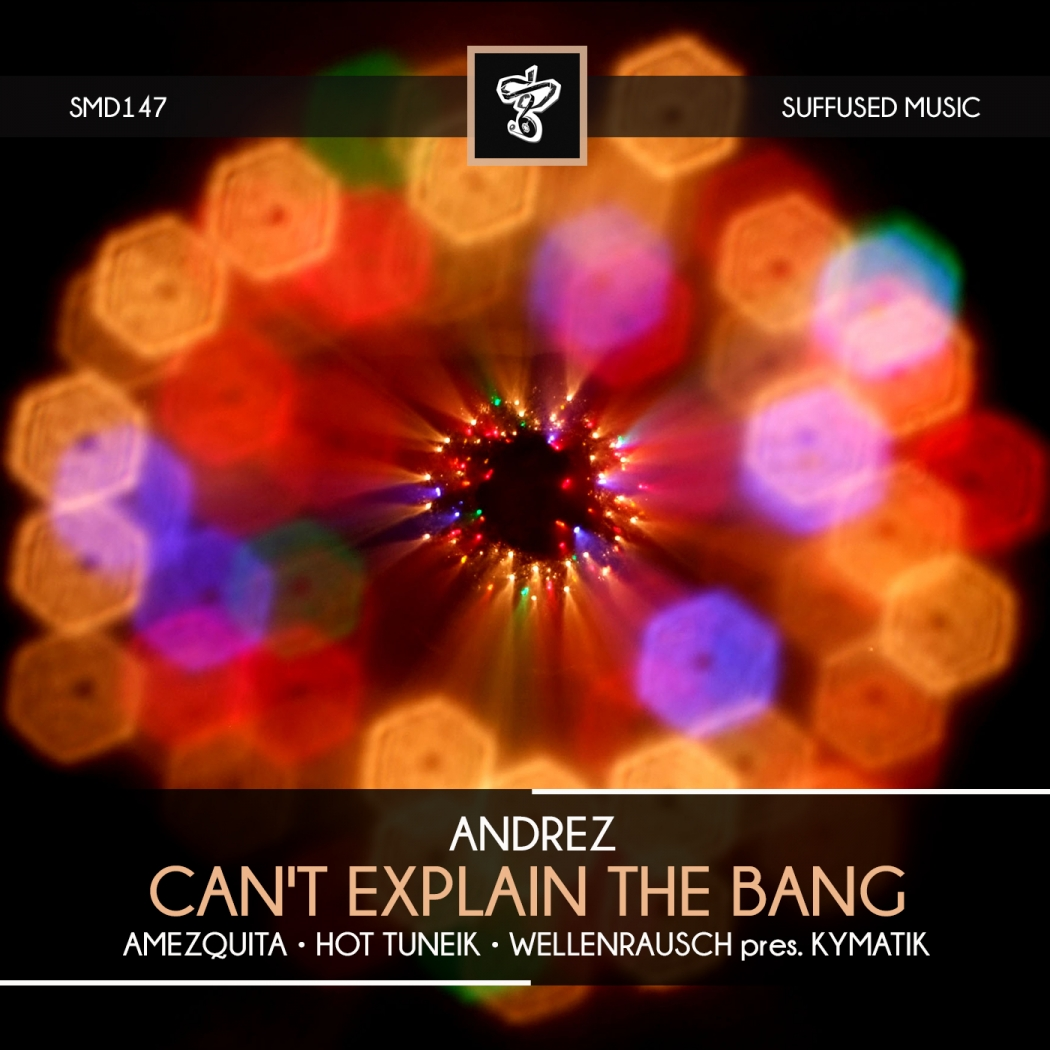 Andrez - Can't Explain the Bang EP (Suffused Music)