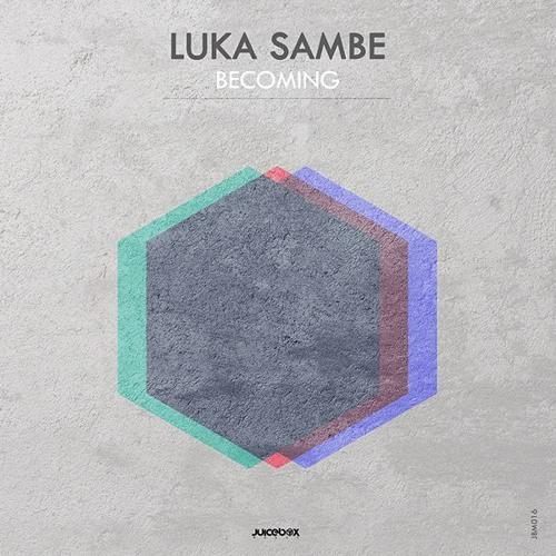 Luka Sambe - Becoming (Juicebox Music)