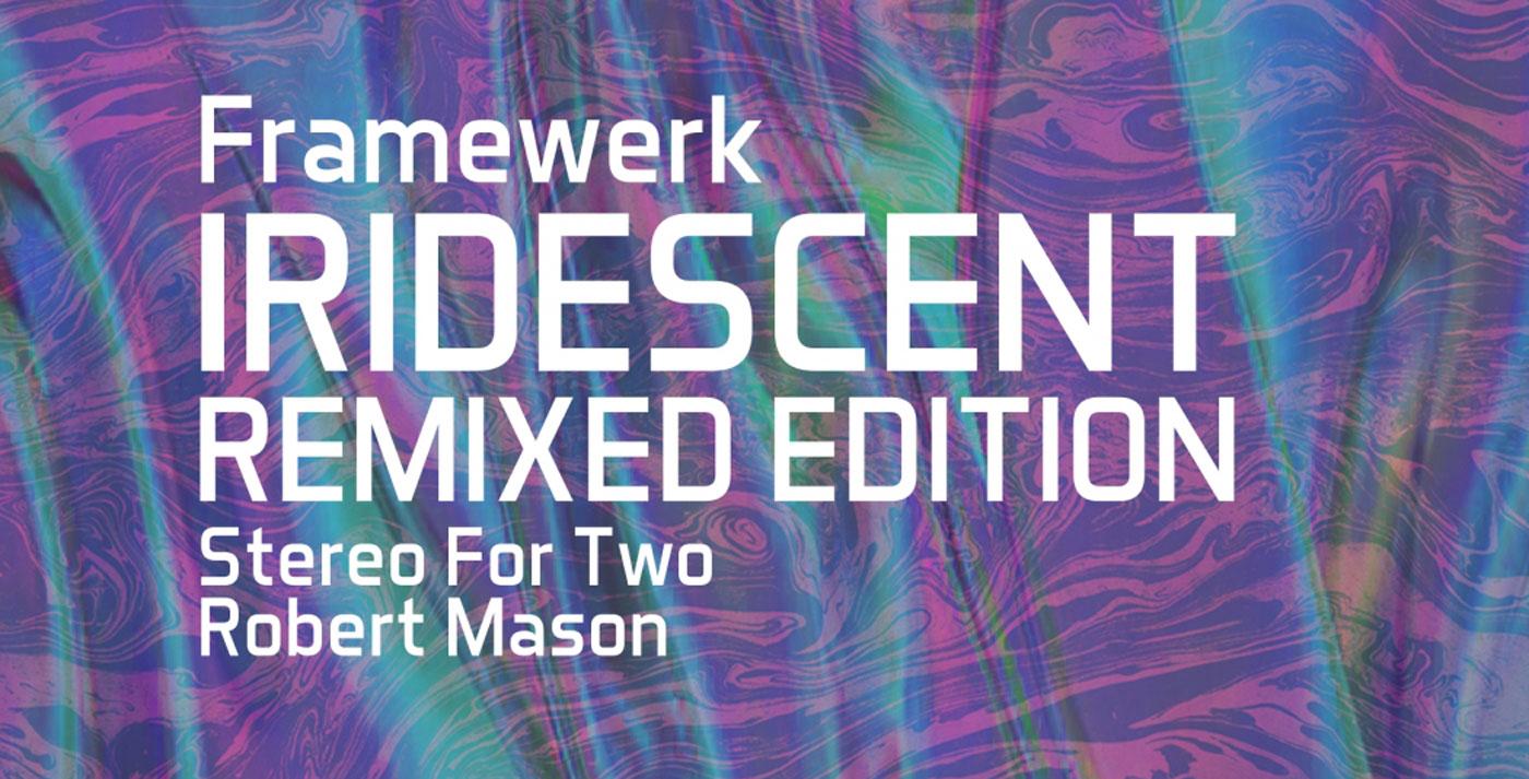 Framewerk - Iridescent (Remixed Edition) [One Of A Kind]